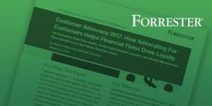 Forrester Report: Customer Advocacy 2017 - How Advocating for Customers Helps Financial Firms Drive Loyalty