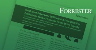 Forrester Report: Customer Advocacy - How Advocating for Customers Helps Financial Firms Drive Loyalty