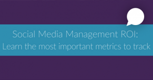 Social Media Management ROI: Learn the Most Important Metrics to Track