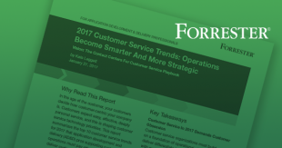 Forrester Report: 2017 Customer Service Trends: Operations Become Smarter and More Strategic